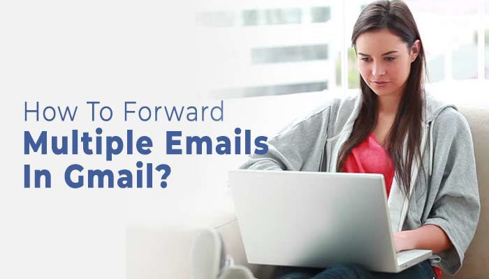 How-To-Forward-Multiple-Emails-In-Gmail (1)