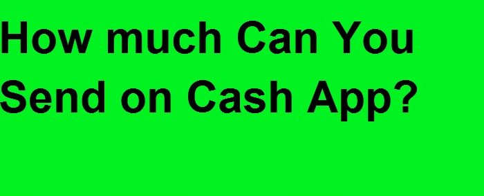 how much can you send on Cash App